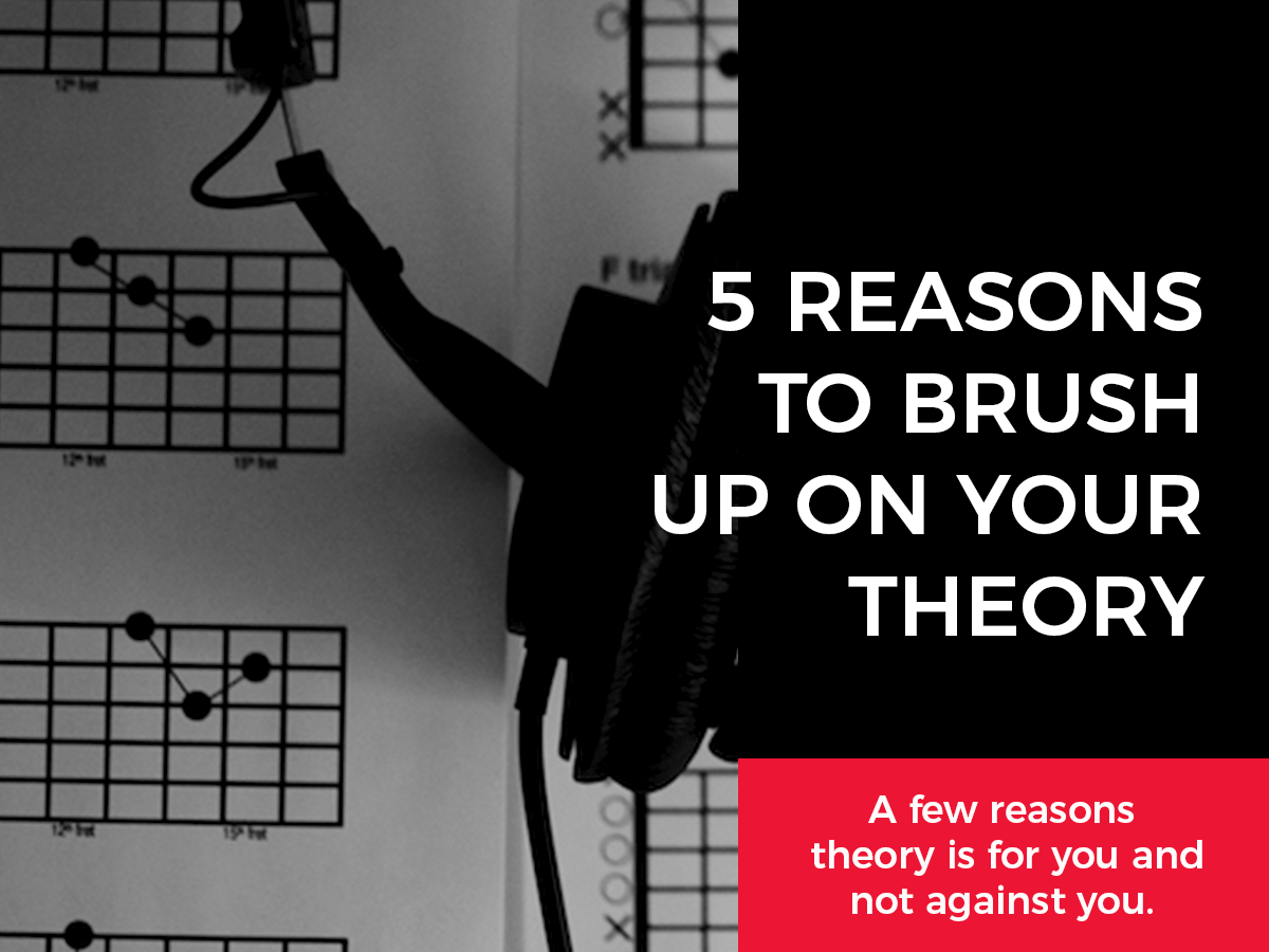 5 Reasons You Need To Brush Up On Theory