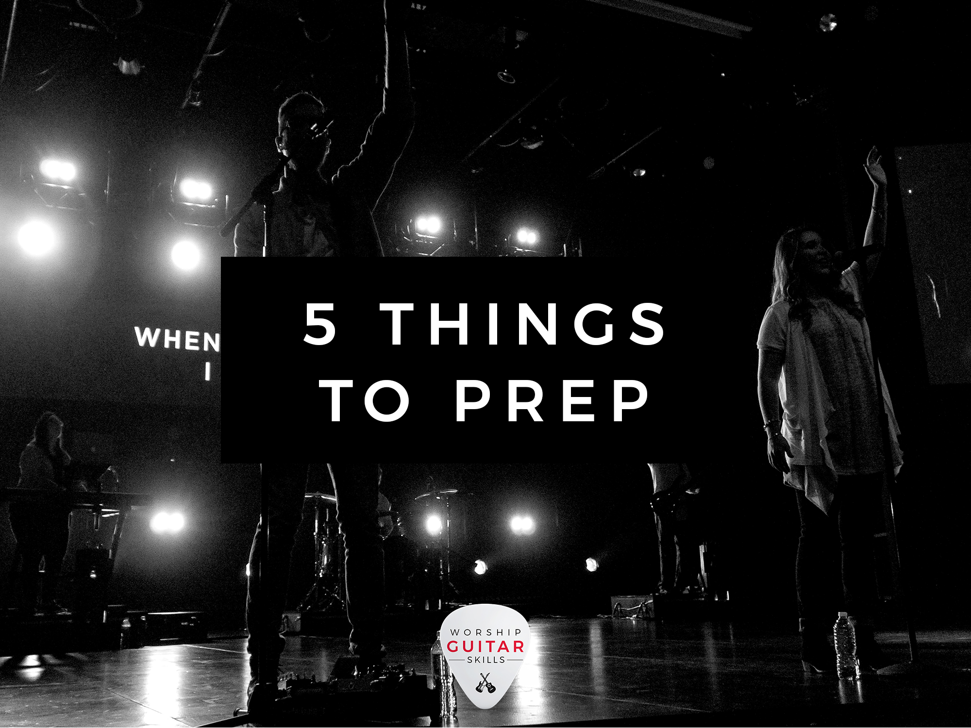5 Things Every Worship Guitarist Needs To Prepare