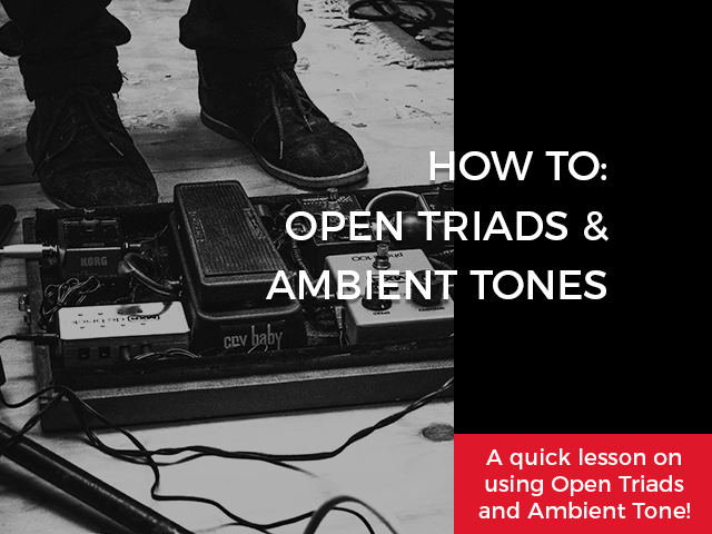 How To: Open Triads & Ambient Tone