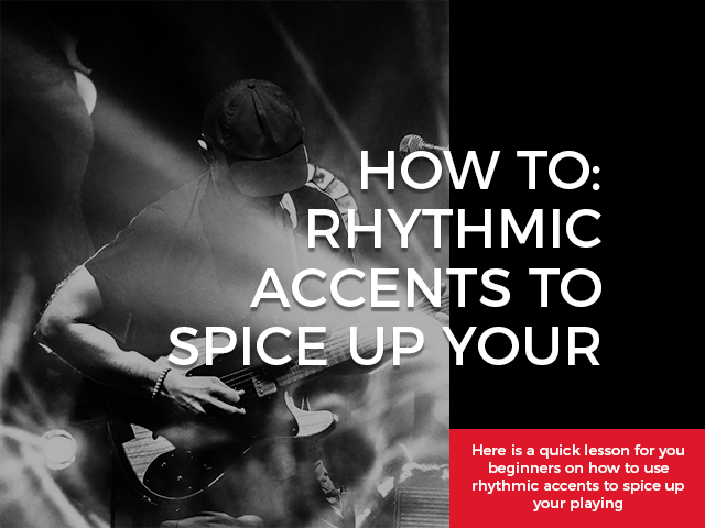 How To Use Rhythmic Accents To Spice Up Your Playing