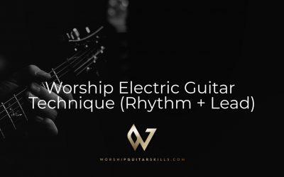 Worship Electric Guitar Technique (Rhythm + Lead)