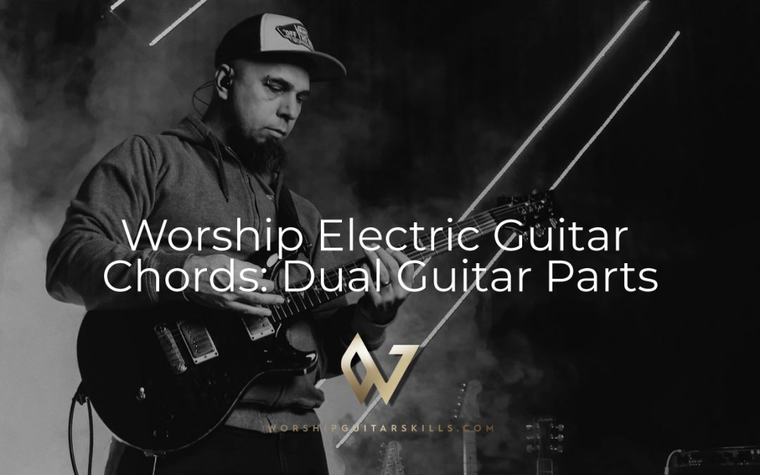 Worship Electric Guitar Chords: Dual Guitar Parts