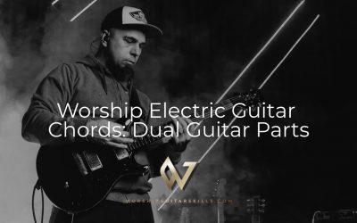 Worship Electric Guitar Chords: Dual Guitar Parts