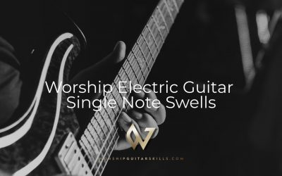 Worship Electric Guitar: Single Note Swells
